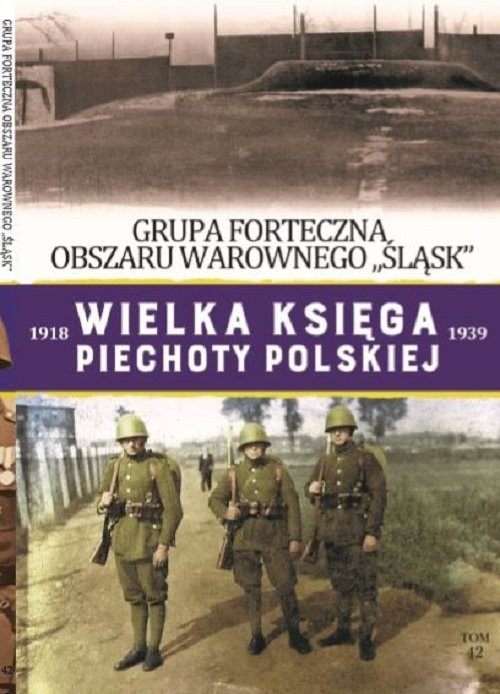 okładka Wielka Księga Piechoty Polskiej Tom 42 Struktura organizacyjna piechoty cz. 3, Książka |