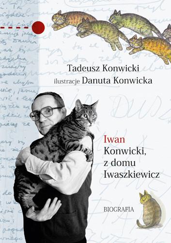 okładka Iwan Konwicki, z domu Iwaszkiewicz. Biografia, Książka | Konwicki Tadeusz