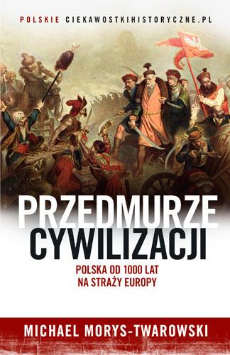 okładka Przedmurze cywilizacji. Polska od 1000 lat na straży Europy, Książka | Michael Morys-Twarowski