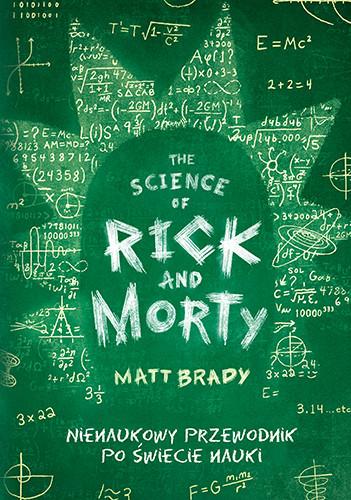 okładka Rick and Morty. Nienaukowy przewodnik po świecie nauki. Odjechani bohaterowie, nieoczywiste zagadnienia i ciekawostki, szalona dawka emocji i absurdalnego humoru., Książka | Brady Matt