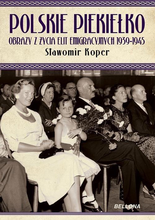 okładka Polskie piekiełko Obrazy z życia elit emigracyjnych 1939-1945, Książka | Koper Sławomir