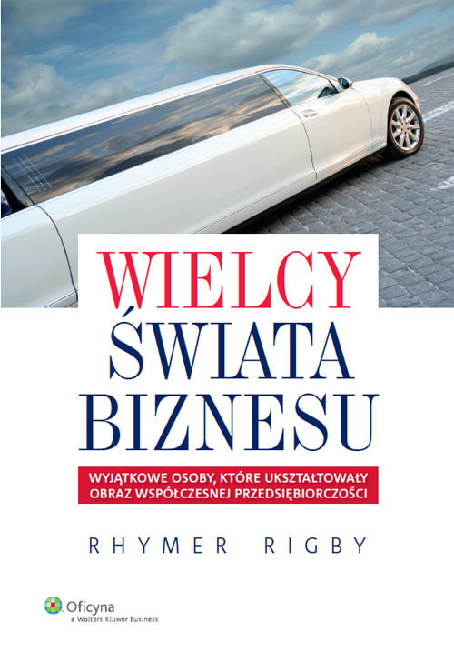 okładka Wielcy świata biznesu Wyjątkowe osoby, które ukształtowały obraz współczesnej przedsiębiorczości, Książka | Rigby Rhymer