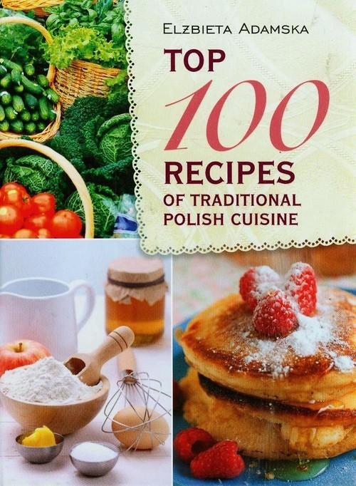 okładka Top 100 recipes of traditional Polish cuisine, Książka | Adamska Elżbieta