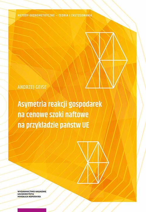 okładka Asymetria reakcji gospodarek na cenowe szoki naftowe na przykładzie państw UE, Książka | Geise Andrzej