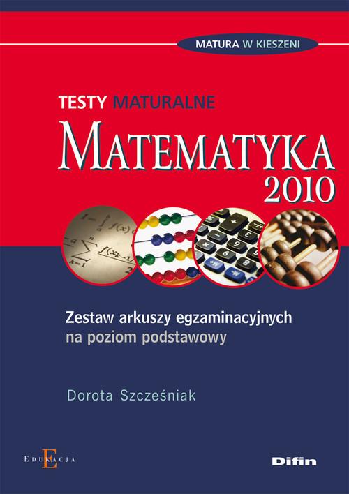 okładka Matematyka Testy maturalne Zestaw arkuszy egzaminacyjnych na poziom podstawowy, Książka | Szcześniak Dorota
