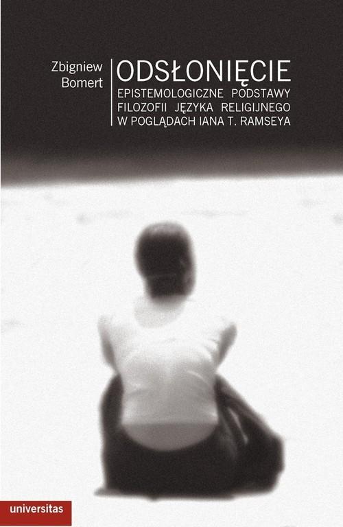 okładka Odsłonięcie Epistemologiczne podstawy filozofii języka religijnego w poglądach Iana T. Ramseya, Książka | Bomert Zbigniew