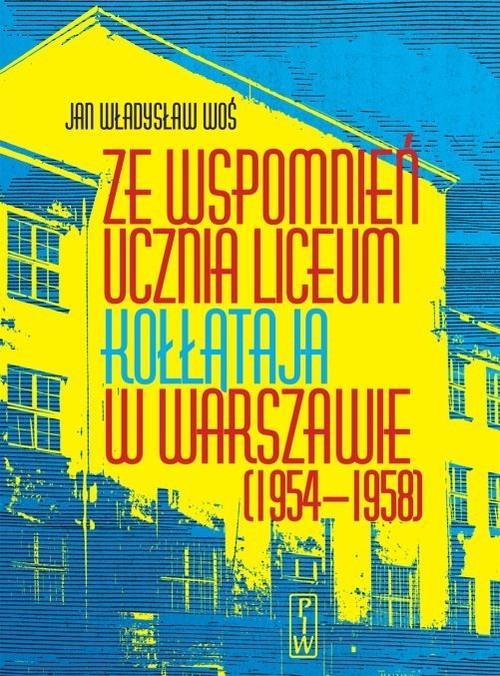 okładka Ze wspomnień ucznia Liceum Kołłątaja w Warszawie (1954-1958), Książka | Jan Władysław Woś