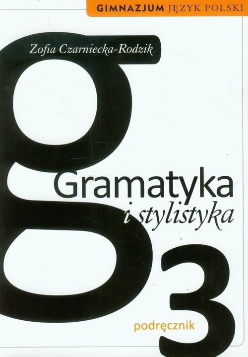 okładka Gramatyka i stylistyka 3 Język polski Podręcznik gimnazjum, Książka | Czarniecka-Rodzik Zofia