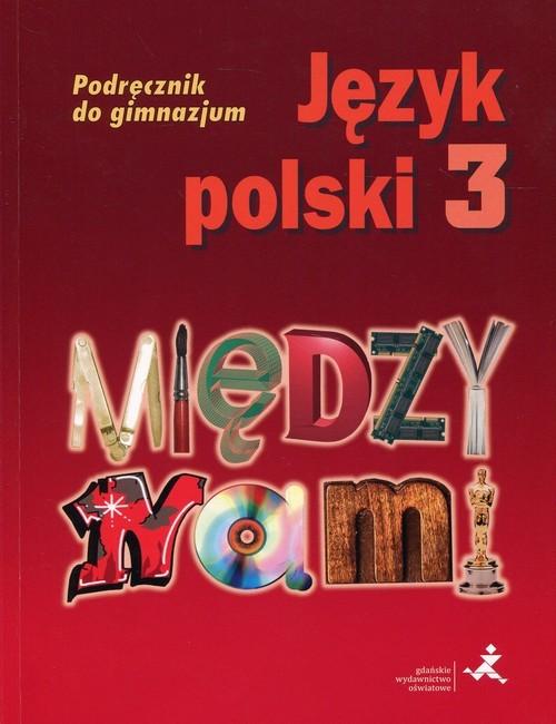 okładka Język polski 3 Między nami Podręcznik Gimnazjum, Książka | Agnieszka Łuczak, Ewa Prylińska, Krzemieniews