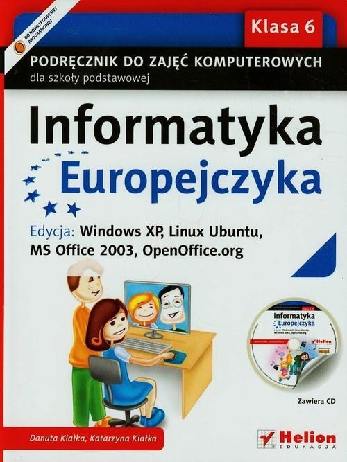okładka Informatyka Europejczyka 6 Podręcznik z płytą CD Edycja Windows XP Linux Ubuntu MS Office 2003 OpenOffice.org Szkoła podstawowa, Książka | Danuta Kiałka, Katarzyna Kiałka