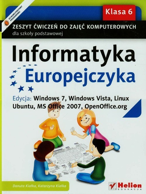 okładka Informatyka Europejczyka 6 Zeszyt ćwiczeń Edycja Windows 7 Windows Vista Linux Ubuntu MC Office 2007 OpenOffice.org Szkoła podstawowa, Książka | Danuta Kiałka, Katarzyna Kiałka
