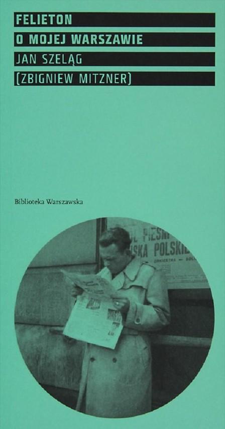 okładka Felieton o mojej Warszawie, Książka | Szeląg Jan
