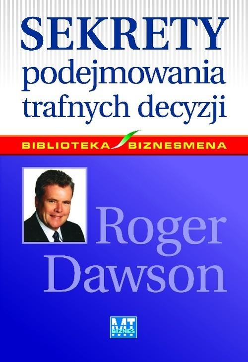 okładka Sekrety podejmowania trafnych decyzji, Książka | Dawson Roger