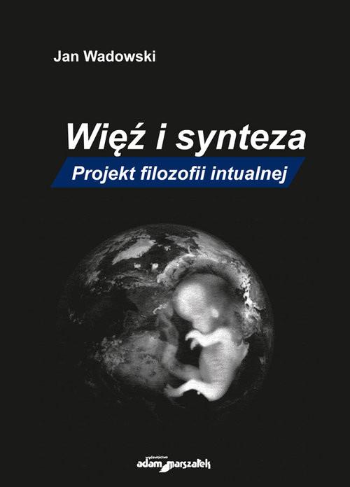 okładka Więź i synteza Projekt filozofii intualnej, Książka | Wadowski Jan