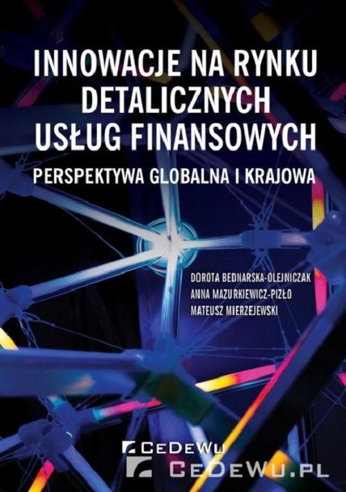 okładka Innowacje na rynku detalicznych usług finansowych Perspektywa globalna i krajowa, Książka | Bednarska-Olejniczak Dorota, Mazurkiewic Anna