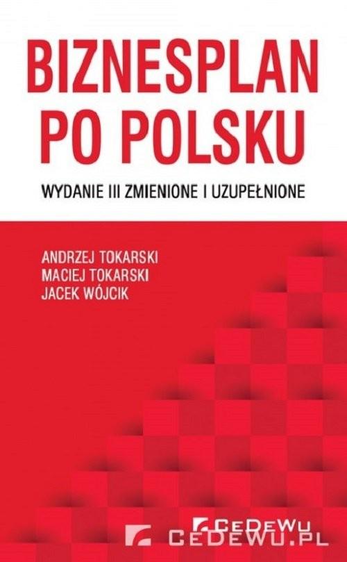 okładka Biznesplan po polsku, Książka | Tokarski Andrzej, Tokarski Maciej, Wójc Jacek