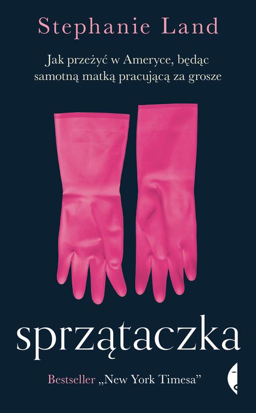 okładka Sprzątaczka Jak przeżyć w Ameryce, będąc samotną matką pracującą za groszeksiążka      Stephanie Land