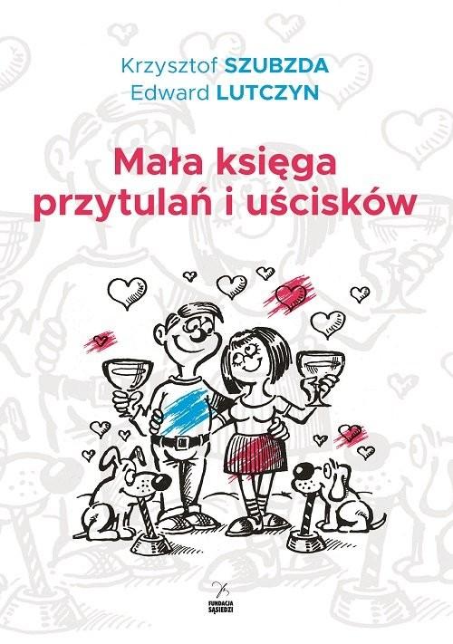 okładka Mała księga przytulań i uścisków, Książka | Edward Lutczyn, Krzysztof Szubzda