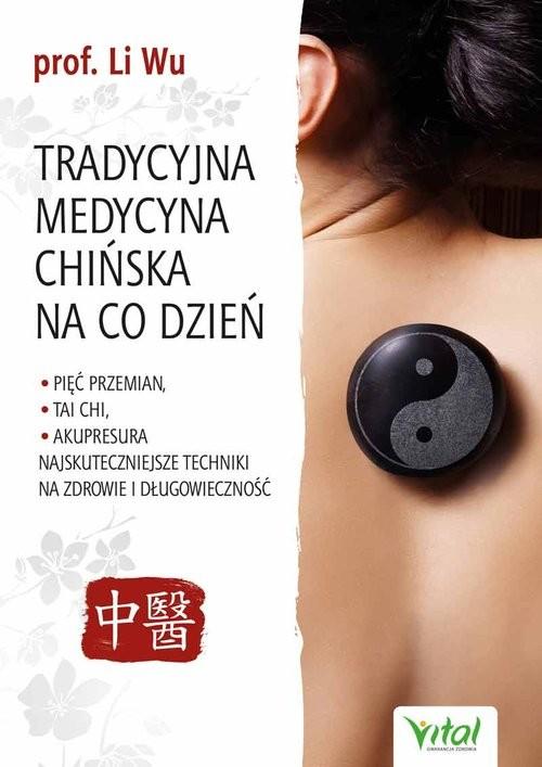 okładka Tradycyjna medycyna chińska na co dzieńksiążka      Wu Li