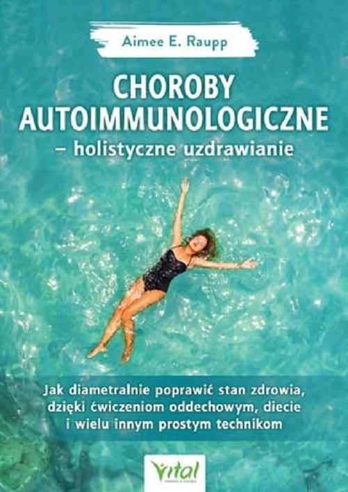 okładka Choroby autoimmunologiczne holistyczne uzdrawianie, Książka | Raupp  Aimée