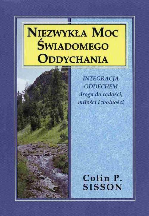 okładka Niezwykła moc świadomego oddychania Integracja oddechem drogądo radości, miłości i wolności, Książka | Colin P. Sisson