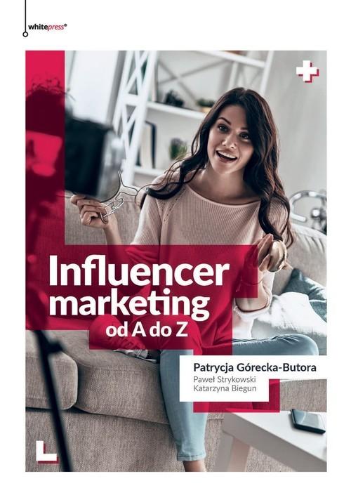 okładka Influencer marketing od A do Z, Książka | Patrycja Górecka-Butora, Paweł Strykowski, Bi