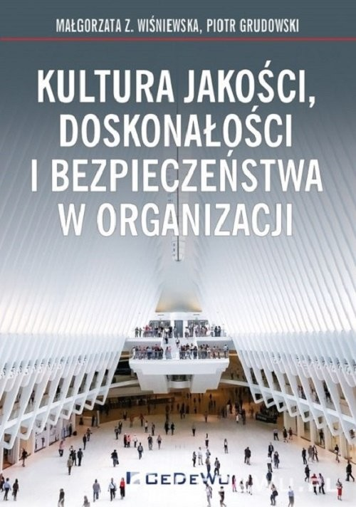 okładka Kultura jakości, doskonałości i bezpieczeństwa w organizacji, Książka | Małgorzata Z Wiśniewska, Piotr Grudowski
