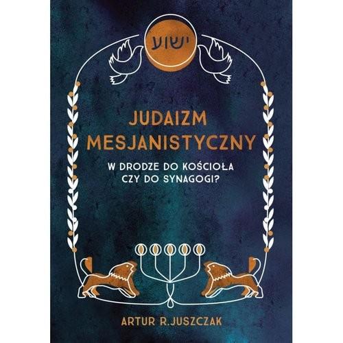 okładka Judaizm mesjanistyczny, Książka | Artur R. Juszczak