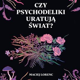 okładka Czy psychodeliki uratują świat?audiobook | MP3 | Lorenc Maciej