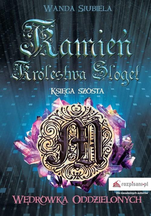 okładka Kamień Królestwa Sloget Wędrówka Oddzielonych Księga szóstaksiążka      Siubiela Wanda