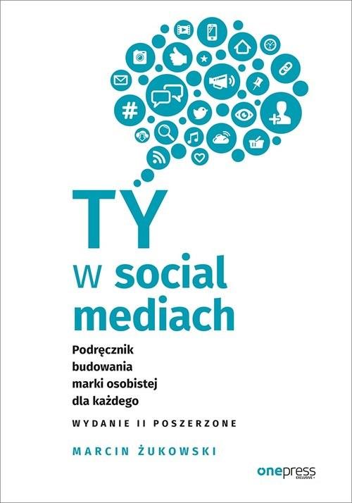okładka Ty w social mediach Podręcznik budowania marki osobistej dla każdego, Książka | Żukowski Marcin