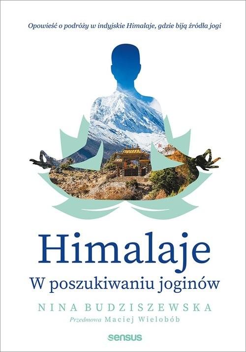 okładka Himalaje W poszukiwaniu joginów, Książka   Budziszewska Nina