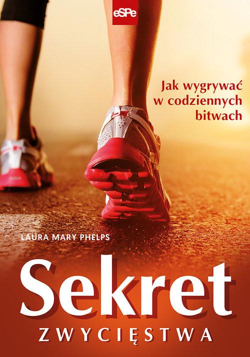 okładka Sekret zwycięstwa Jak wygrywać w codziennych bitwach, Książka | Mary Phelps Laura