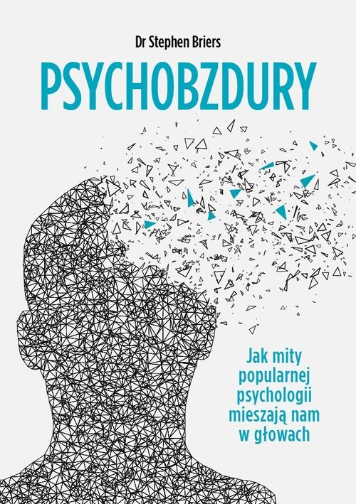 okładka Psychobzdury Jak mity popularnej psychologii mieszają nam w głowach, Książka | Briers Stephen
