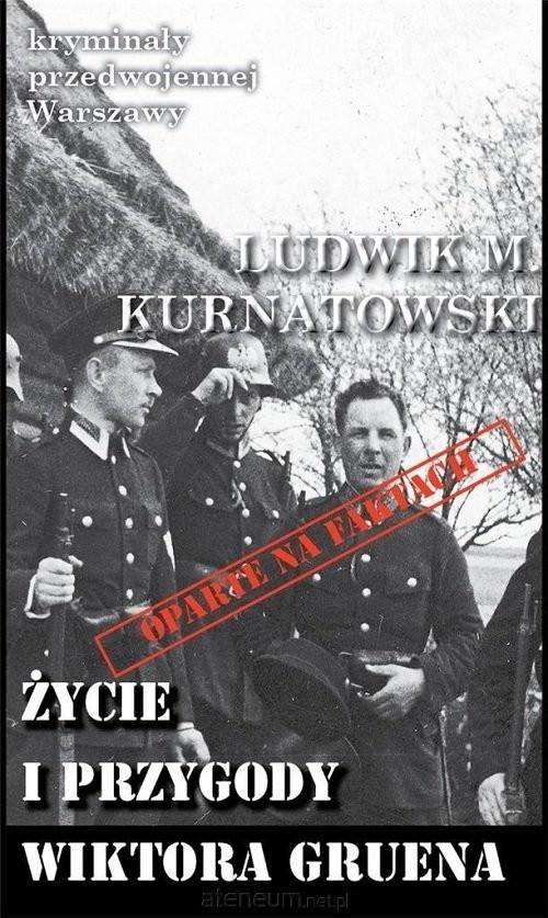 okładka Życie i przygody Wiktora Gruena, Książka | Ludwik M. Kurnatowski