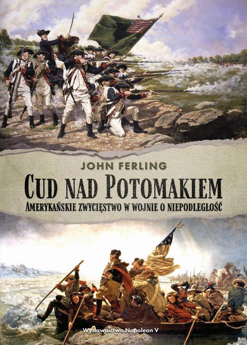 okładka Cud nad Potomakiem Amerykańskie zwycięstwo w wojnie o niepodległość, Książka | John Ferling