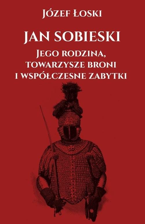 okładka Jan Sobieski jego rodzina towarzysze broni i współczesne zabytki, Książka | Józef Łoski