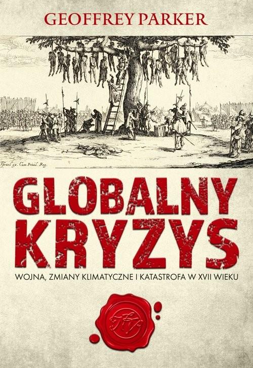 okładka Globalny kryzys Wojna, zmiany klimatyczne i katastrofa w XVII wieku, Książka | Geoffrey Parker