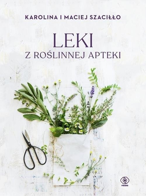 okładka Leki z roślinnej apteki, Książka | Karolina Szaciłło, Maciej Szaciłło