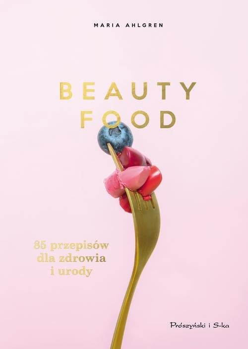 okładka Beauty Food 85 przepisów dla zdrowia i urody, Książka | Ahlgren Maria
