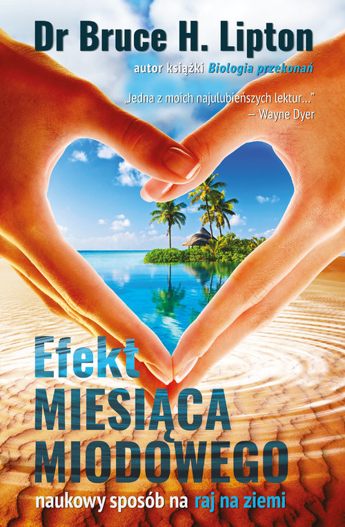 okładka Efekt miesiąca miodowego Naukowy sposób na raj na ziemi, Książka | Bruce H.Lipton