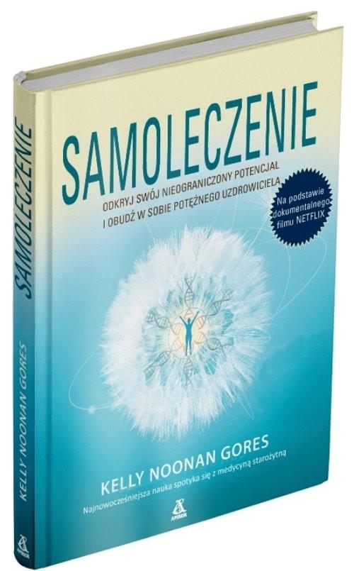 okładka Samoleczenie Odkryj swój nieograniczony potencjał i obudź w sobie potężnego uzdrowiciela, Książka | Gores Kelly Noonan