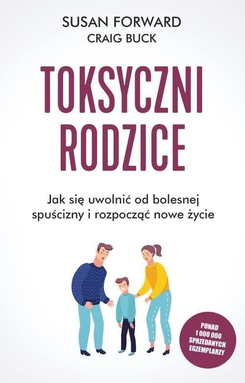 okładka Toksyczni rodzice Jak się uwolnić od bolesnej spuścizny i rozpocząć nowe życie, Książka | Forward Susan