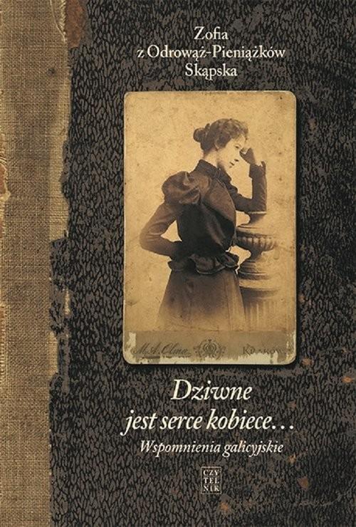 okładka Dziwne jest serce kobiece Wspomnienia galicyjskie, Książka | z Odrowąż-Pieniążków Zofia Skąpska