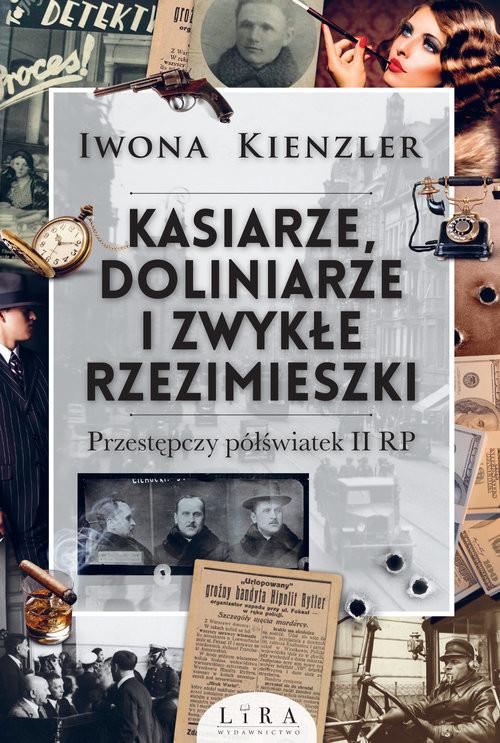 okładka Kasiarze doliniarze i zwykłe rzezimieszki. Przestępczy półświatek II RP, Książka | Kienzler Iwona