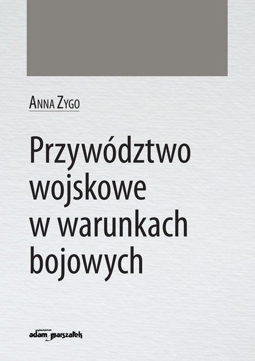 okładka Przywództwo wojskowe w warunkach bojowych, Książka | Zygo Anna