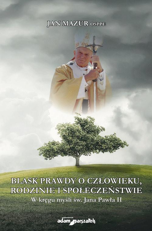 okładka Blask prawdy o człowieku, rodzinie i społeczeństwie. W kręgu myśli św. Jana Pawła II, Książka | Mazur Jan