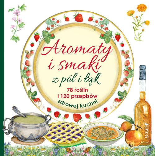 okładka Aromaty i smaki z pól i łąk. 78 roślin i 120 przepisów zdrowej kuchni, Książka | i Edizioni del Baldo Mancini