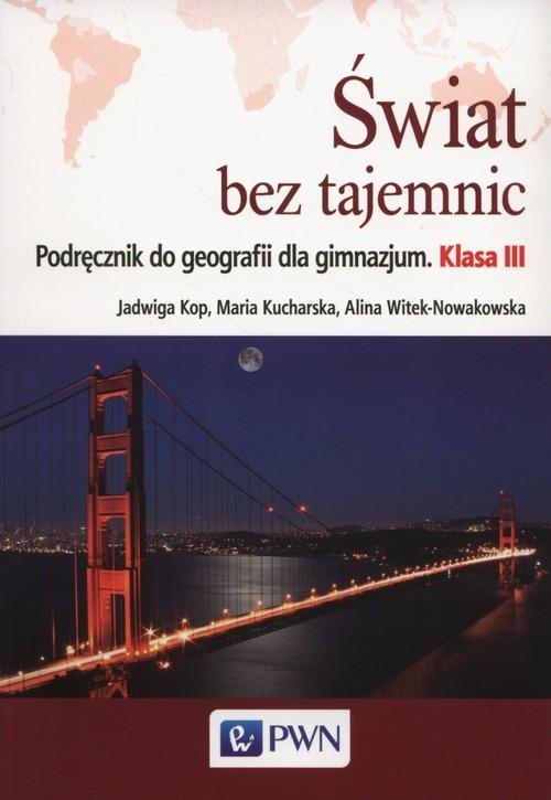 okładka Świat bez tajemnic 3 Podręcznik do geografii Gimnazjum, Książka | Jadwiga Kop, Maria Kucharska, Witek-Nowakowsk