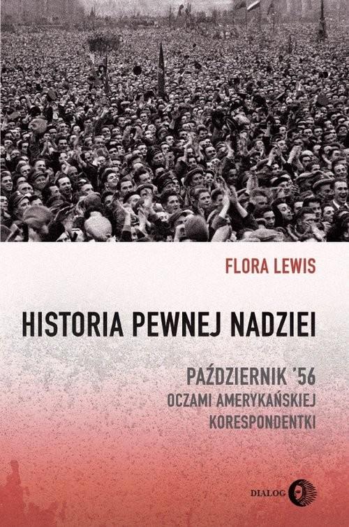 okładka Historia pewnej nadziei Październik '56 oczami amerykańskiej korespondentki, Książka | Lewis Flora